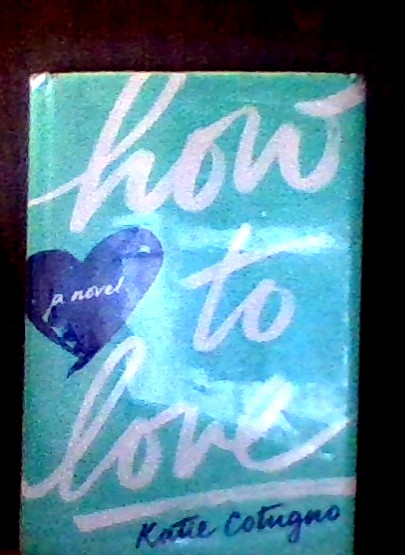 The book How to Love by Katie Cotugno with a protective plastic over it from our Highland library.